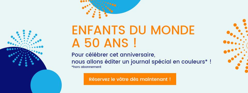 Enfants du Monde a 50 ans et pour célébrer cet anniversaire nous éditons un journal spécial en couleurs